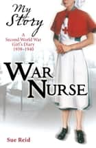 My Story: War Nurse ebook by Sue Reid