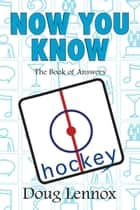 Now You Know Hockey - The Book of Answers ebook by Doug Lennox