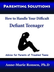 How to Handle Your Difficult Defiant Teenager ebook by Anne-Marie Ronsen