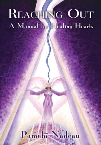 Reaching Out - A Manual for Healing Hearts ebook by Pamela Nadeau