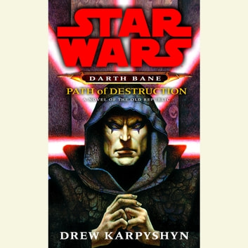 Path of Destruction: Star Wars Legends (Darth Bane) - A Novel of the Old Republic audiobook by Drew Karpyshyn