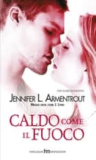 Caldo come il fuoco ebook by Jennifer L. Armentrout