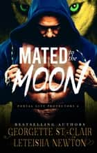 Mated to the Moon - Portal City Protectors, #6 ebook by Georgette St. Clair, LeTeisha Newton
