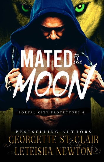 Mated to the Moon - Portal City Protectors, #6 ebook by Georgette St. Clair,LeTeisha Newton