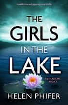 The Girls in the Lake - An addictive and gripping crime thriller ebook by
