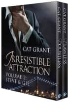 Irresistible Attraction, Volume 2: Steve & Gil ebook by Cat Grant