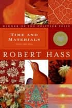 Time and Materials - Poems 1997-2005 ebook by Robert Hass