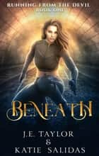 Beneath - Running from the Devil, #1 ebook by J.E. Taylor, Katie Salidas