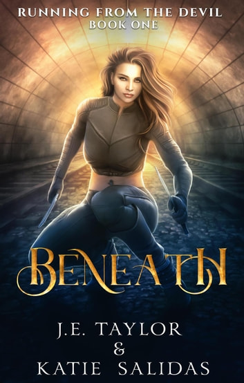 Beneath - Running from the Devil, #1 ebook by J.E. Taylor,Katie Salidas