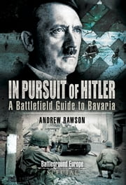 In Pursuit of Hitler - A Battlefield Guide to the Seventh (US) Army Drive ebook by Andrew Rawson