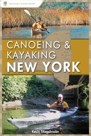 Canoeing and Kayaking New York ebook by Kevin Stiegelmaier