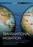 Transnational Migration ebook by Thomas Faist, Margit Fauser, Eveline Reisenauer