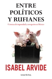 Entre políticos y rufianes ebook by Isabel Arvide