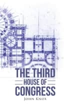 The Third House of Congress ebook by John Knox