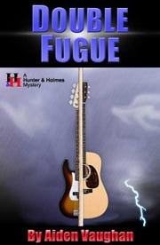 Double Fugue - A Hunter & Holmes Mystery #2 ebook by Aiden Vaughan