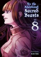 To The Abandoned Sacred Beasts 8 eBook by Maybe, Maybe