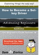 How to Become a Set-key Driver - How to Become a Set-key Driver ebook by Carylon Geer