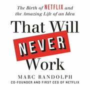 That Will Never Work - The Birth of Netflix by the first CEO and co-founder Marc Randolph audiobook by Marc Randolph