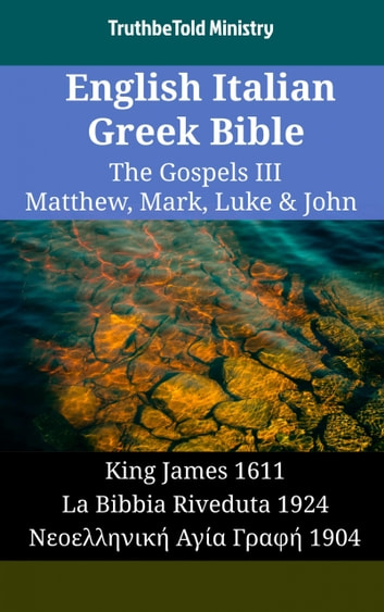 English Italian Greek Bible - The Gospels III - Matthew, Mark, Luke & John - King James 1611 - La Bibbia Riveduta 1924 - Νεοελληνική Αγία Γραφή 1904 ebook by TruthBeTold Ministry