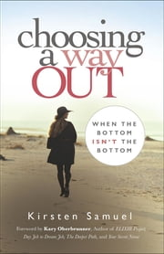 Choosing A Way Out - When the Bottom Isn't the Bottom ebook by Kirsten Samuel