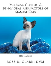 Medical, Genetic & Behavioral Risk Factors of Siamese Cats ebook by Ross D. Clark DVM