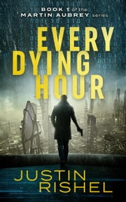 Every Dying Hour - Martin Aubrey Series, #1 eBook by Justin Rishel