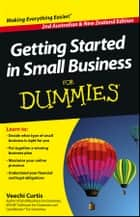 Getting Started in Small Business For Dummies ebook by Veechi Curtis