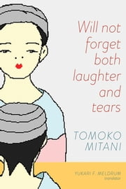 Will not forget both laughter and tears ebook by Tomoko Mitani,Yukari F. Meldrum