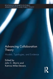 Advancing Collaboration Theory - Models, Typologies, and Evidence ebook by John C. Morris,Katrina Miller-Stevens