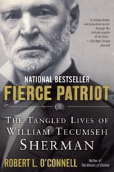 Fierce Patriot - The Tangled Lives of William Tecumseh Sherman ebook by Robert L. O'Connell