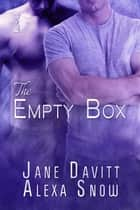The Empty Box ebook by Jane Davitt, Alexa Snow