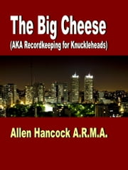 The Big Cheese (AKA Recordkeeping for Knuckleheads ebook by Allen Hancock