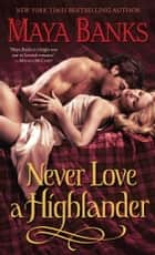 Never Love a Highlander 電子書籍 by Maya Banks