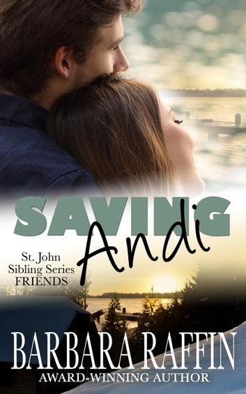 Saving Andi: St. John Siblings Friends - St. John Sibling Series: FRIENDS, #1 ebook by Barbara Raffin