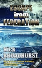 Escape From Federation ebook by Nick Broadhurst