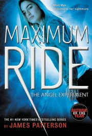 The Angel Experiment - A Maximum Ride Novel ebook by James Patterson