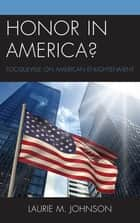 Honor in America? ebook by Laurie M. Johnson