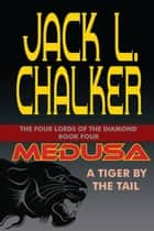 Medusa: A Tiger by the Tail - The Four Lords of the Diamond, #4 ebook by Jack L. Chalker