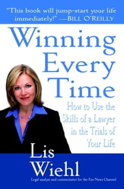 Winning Every Time - How to Use the Skills of a Lawyer in the Trials of Your Life ebook by Lis Wiehl
