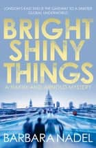 Bright Shiny Things ebook by Barbara Nadel