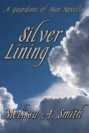 Silver Lining (A Paranormal Romance of the Guardians of Man) ebook by Melissa A. Smith