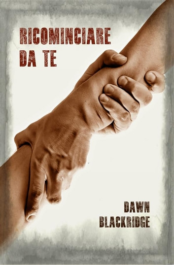 Ricominciare da te ebook by Dawn Blackridge