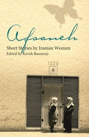 Afsaneh - Short Stories by Iranian Women ebook by Kaveh Basmenji
