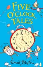 Five O'Clock Tales ebook by