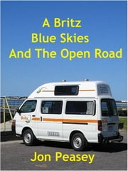 A Britz Blue Skies And The Open Road ebook by Jon Peasey
