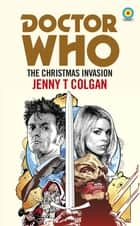 Doctor Who: The Christmas Invasion (Target Collection) ebook by Jenny T Colgan
