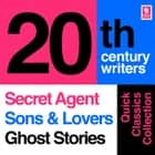 Quick Classics Collection: 20th-Century Writers: The Secret Agent, Sons and Lovers, Ghost Stories (Argo Classics) audiobook by