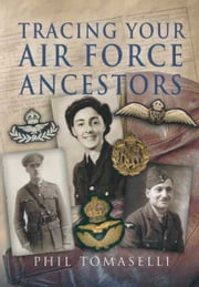Tracing Your Air Force Ancestors ebook by Phil Tomaselli