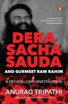 Dera Sacha Sauda and Gurmeet Ram Rahim - A Decade-long Investigation 電子書 by Anurag Tripathi