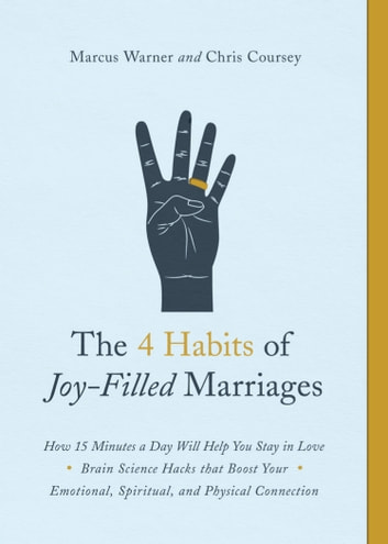 The 4 Habits of Joy-Filled Marriages - How 15 Minutes a Day Will Help You Stay in Love ebook by Marcus Warner,Chris M. Coursey